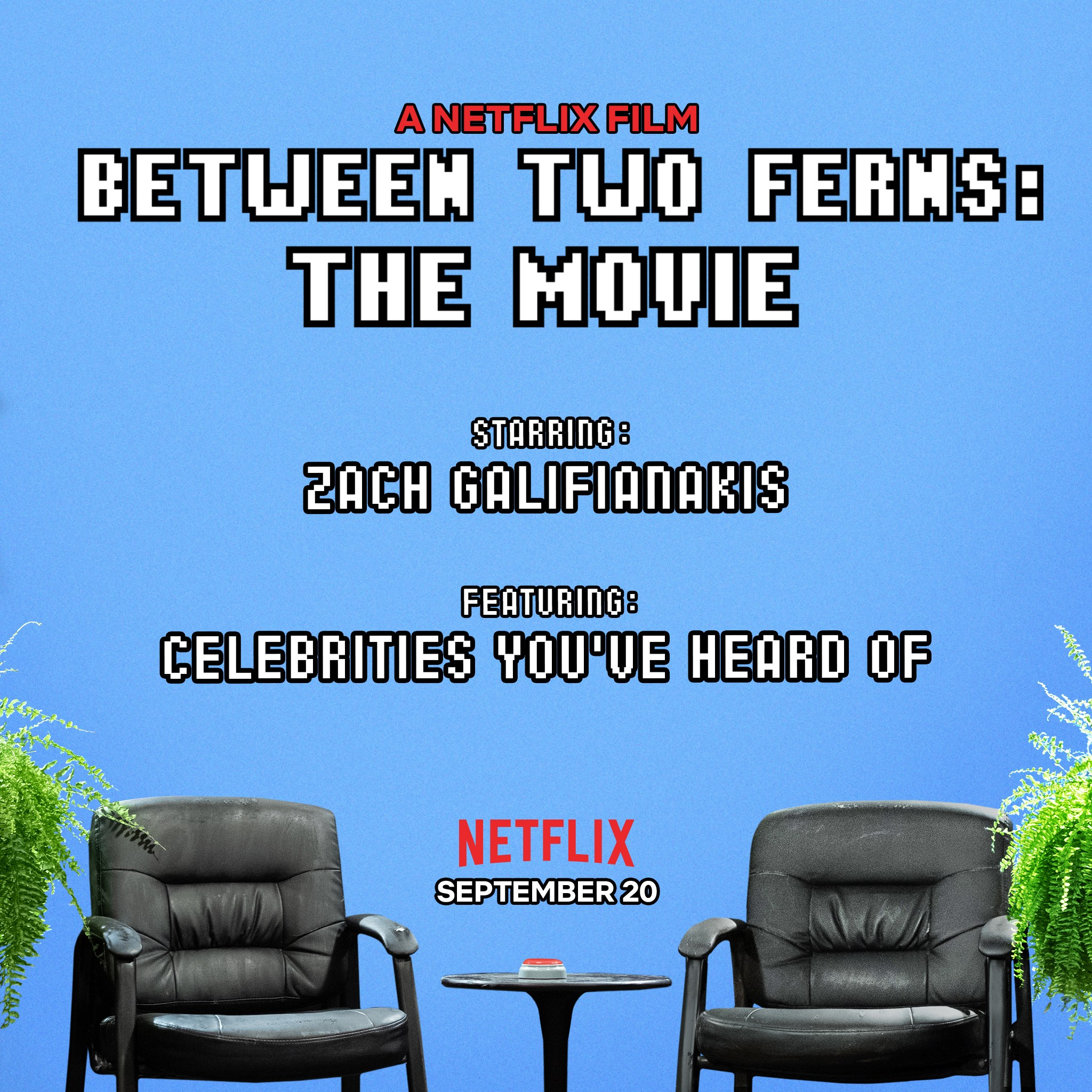 Between two Ferns. A Netflix Movie. It's Really Realistic.