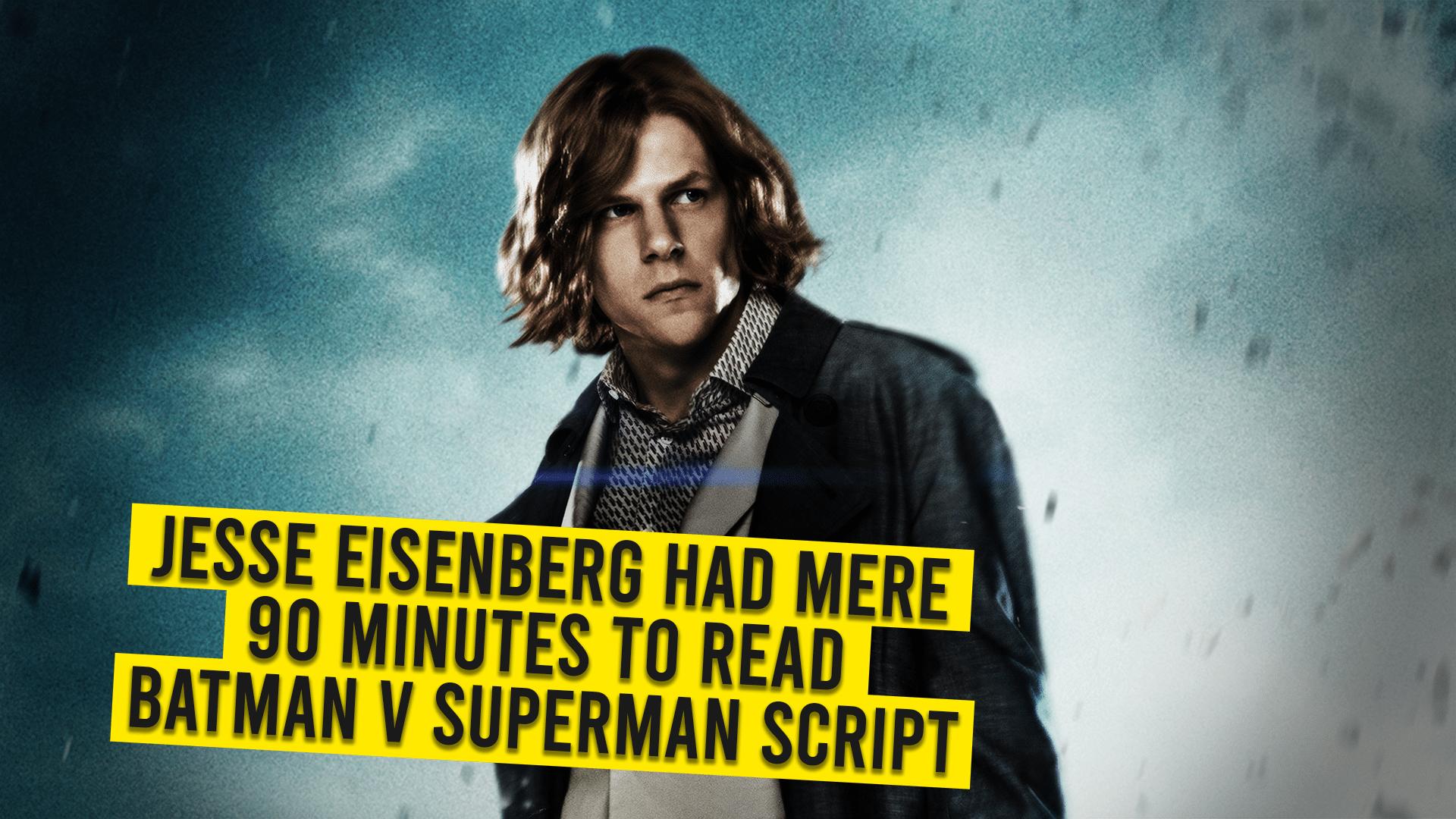 Jesse Eisenberg Had Mere 90 Minutes To Read Batman V
