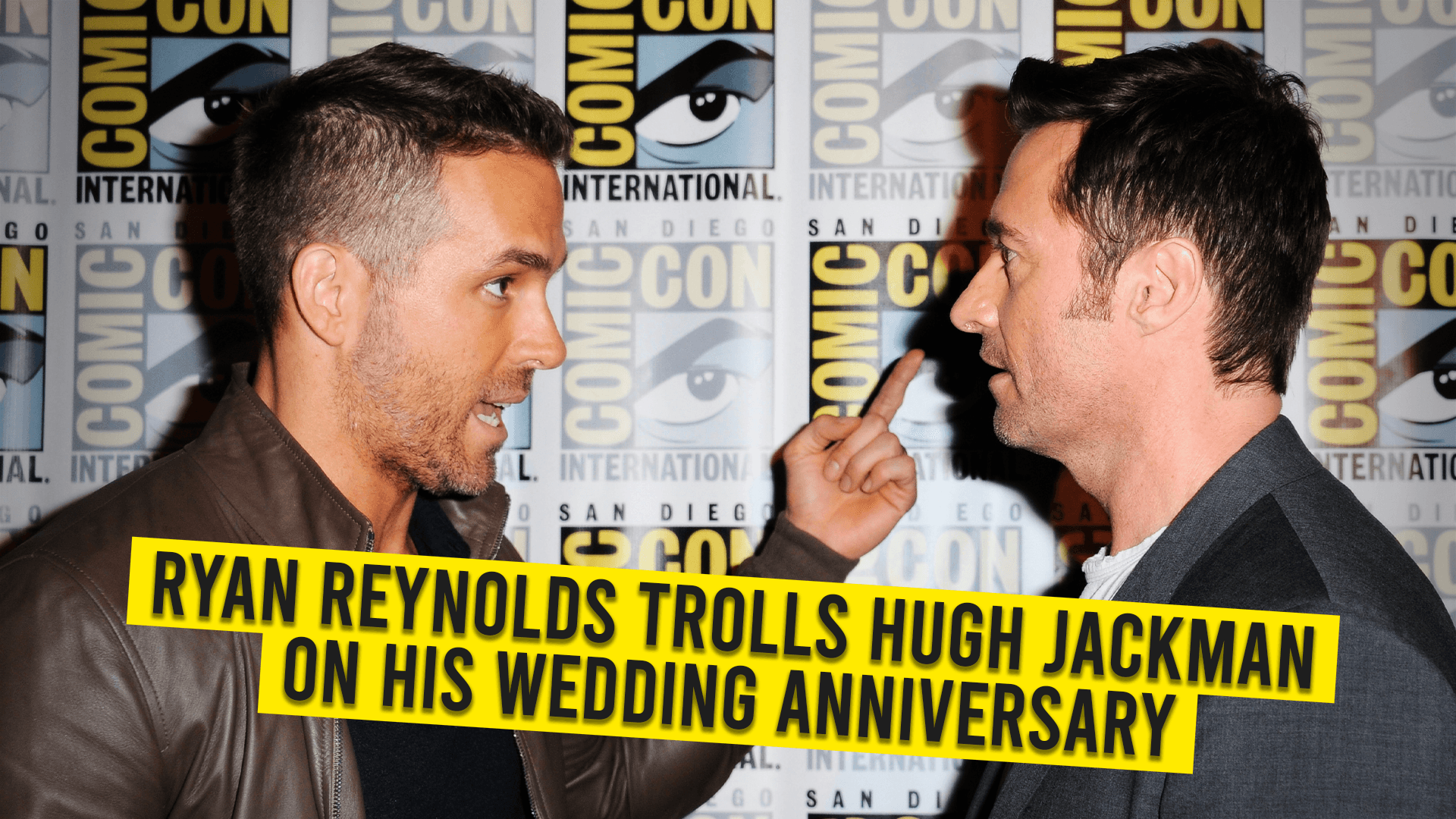 Ryan Reynolds Trolls Hugh Jackman on his Wedding Anniversary