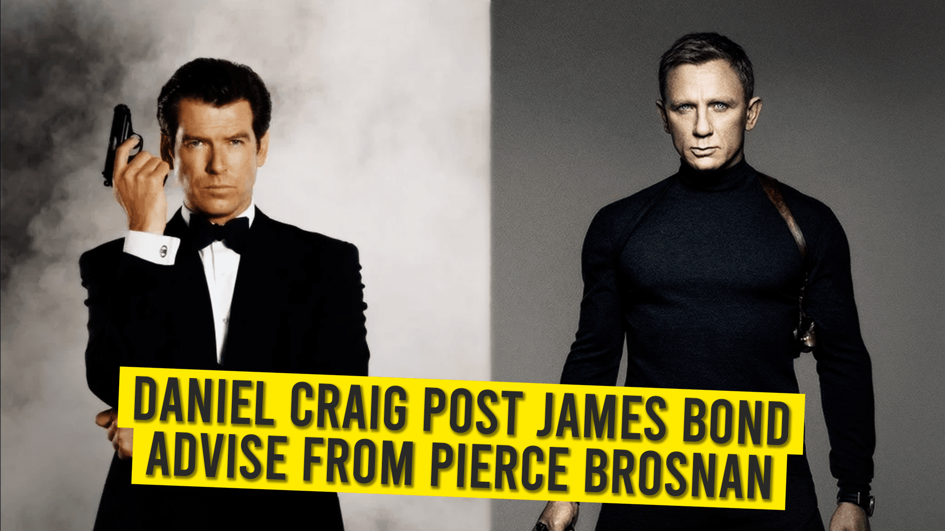 Daniel Craig Post James Bond Advice From Pierce Brosnan