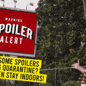 Want some spoilers during quarantine? If no, then stay Indoors!