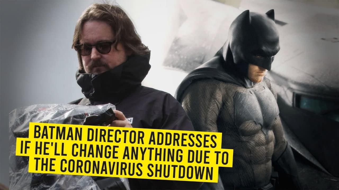 Batman Director Addresses If He'll Change Anything Due To The Coronavirus Shutdown