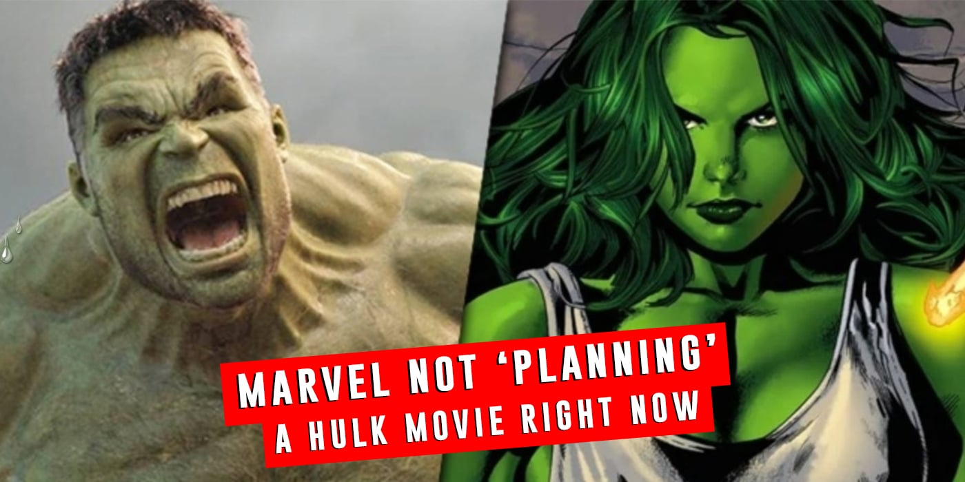 Marvel Isn't Even Planning A Hulk Movie Right Now