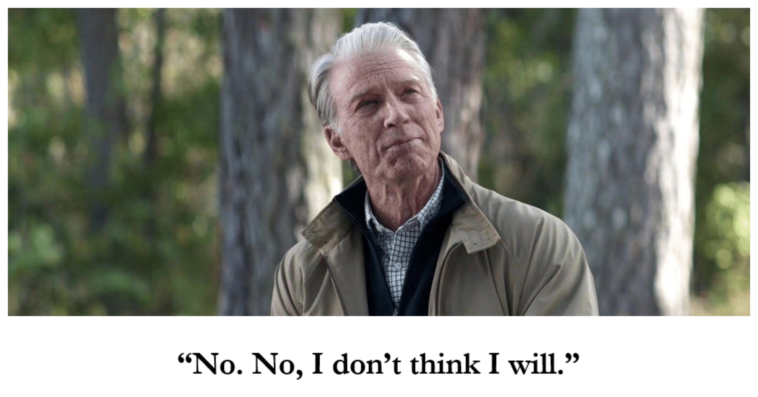 "Last words of Captain America: ""No. No, I don't think I will"""