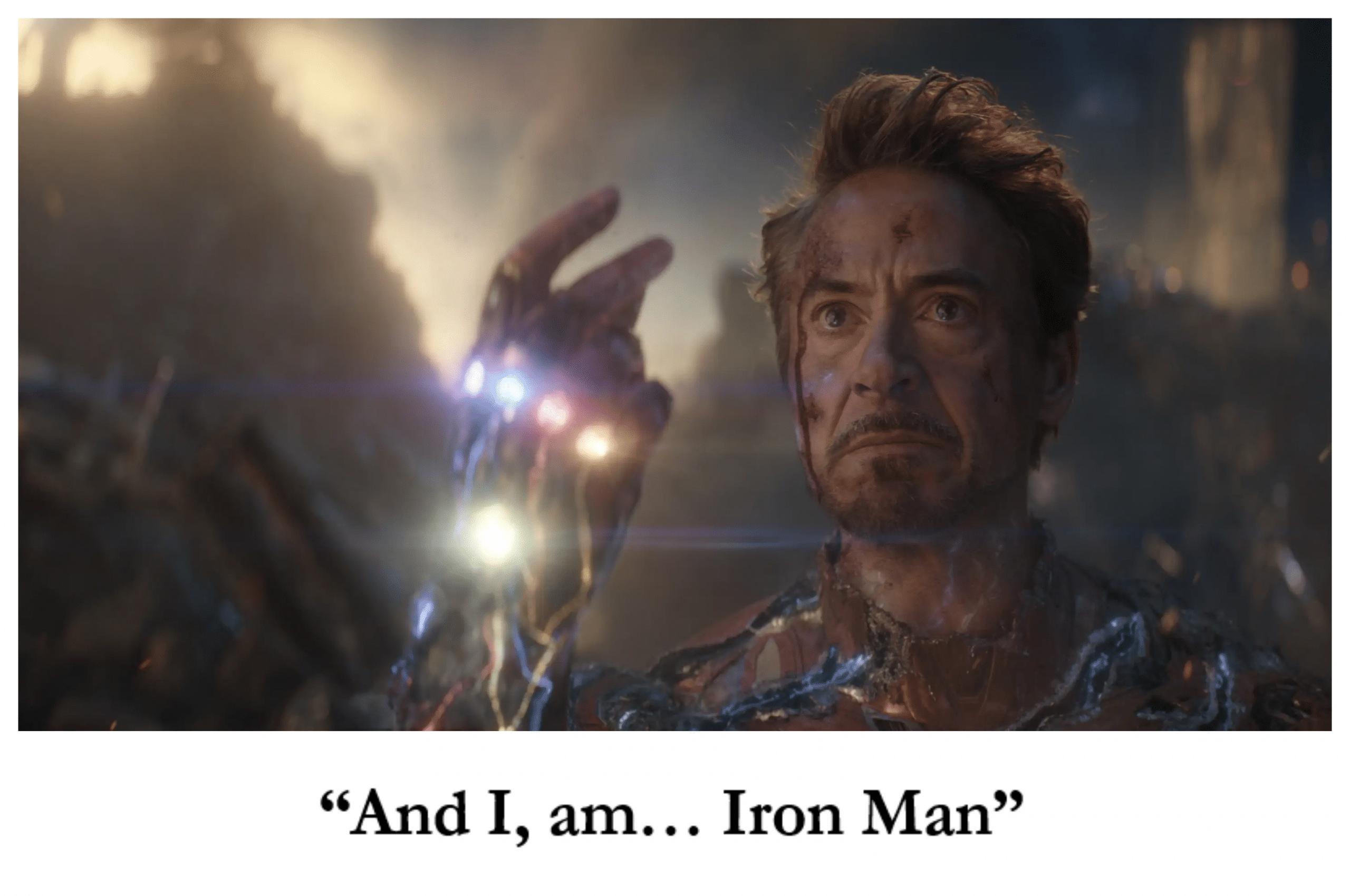 """And I, am.. Iron Man"""
