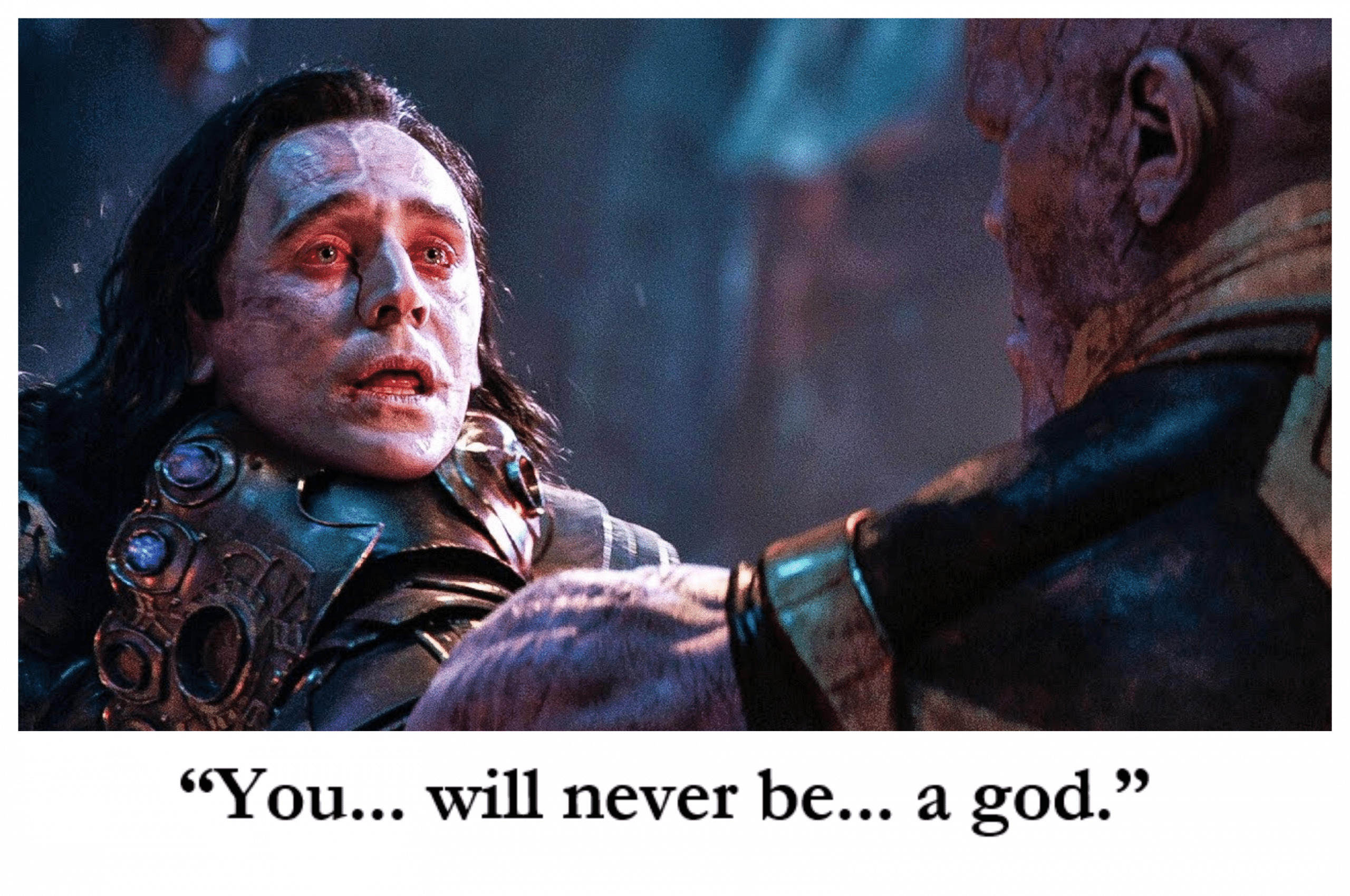 """""""You.. will never be.. a god."""""""